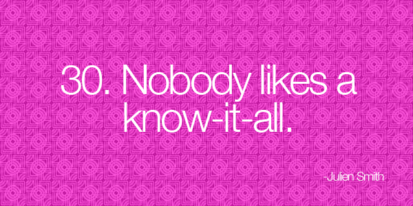 Nobody likes a know-it-all.