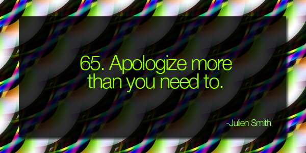 Apologize more than you need to
