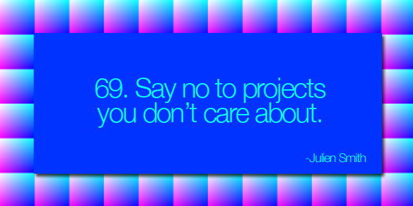Say no to projects you don't care about