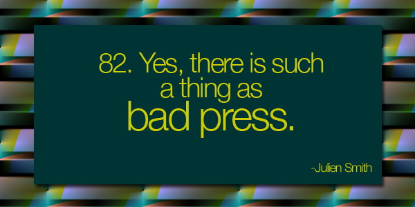 Yes there is such a thing as bad press.