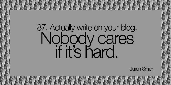 Actually write on your blog. Nobody cares if it's hard.