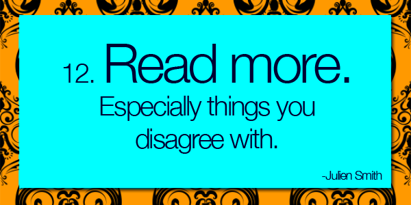 Read more.  Especially things you disagree with.