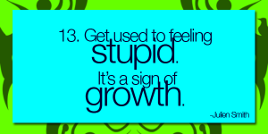 Get Used to Feeling Stupid. It's aSign of Growth.