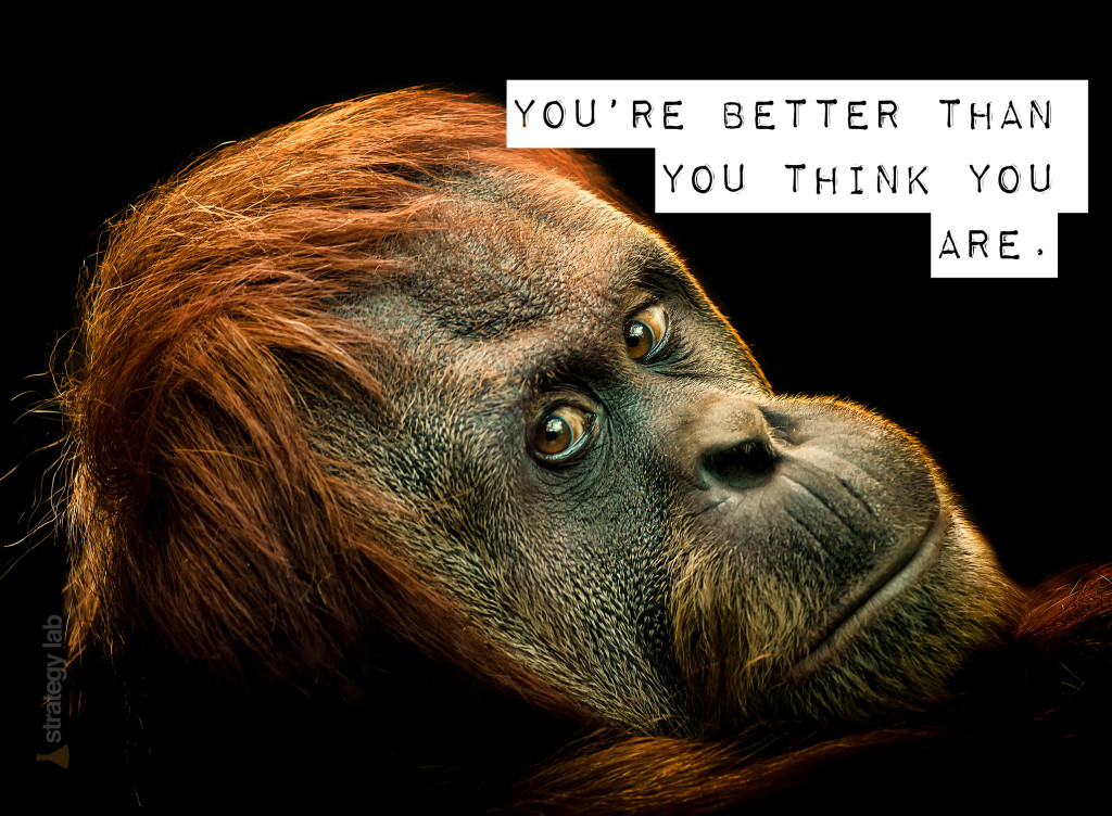 Remember youre better than you think you are