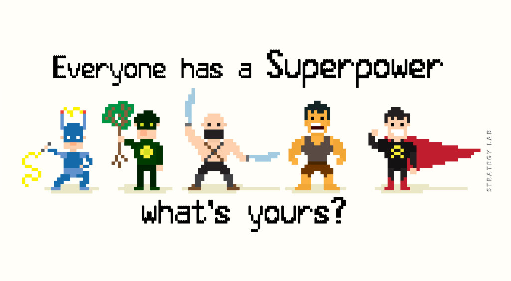Everyone has a Superpower, What's Yours?