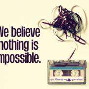 We believe there's nothing impossible-made with love